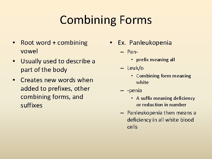 Combining Forms • Root word + combining vowel • Usually used to describe a