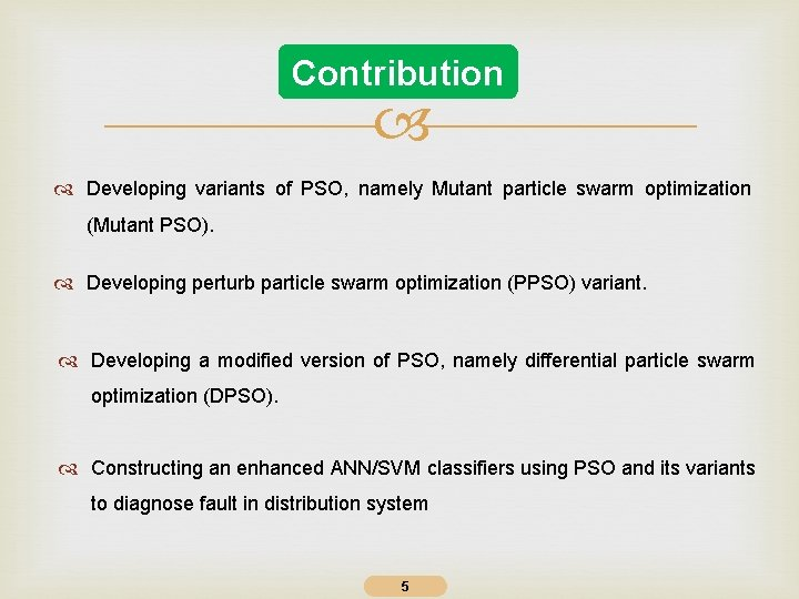 Contribution Developing variants of PSO, namely Mutant particle swarm optimization (Mutant PSO). Developing perturb