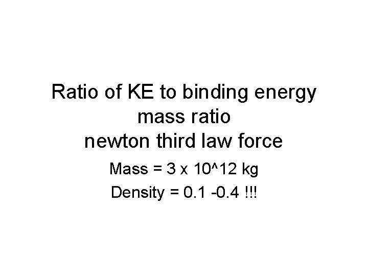 Ratio of KE to binding energy mass ratio newton third law force Mass =