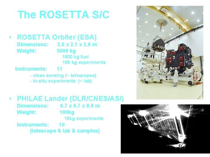 The ROSETTA S/C • ROSETTA Orbiter (ESA) Dimensions: Weight: 2. 8 x 2. 1