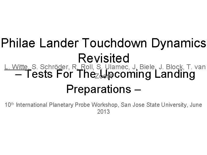 Philae Lander Touchdown Dynamics Revisited L. Witte, S. Schröder, R. Roll, S. Ulamec, J.