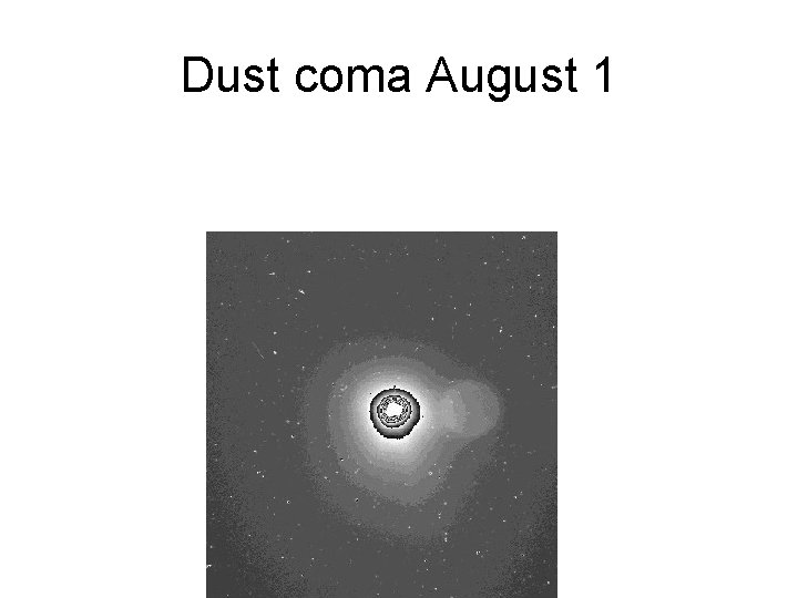 Dust coma August 1