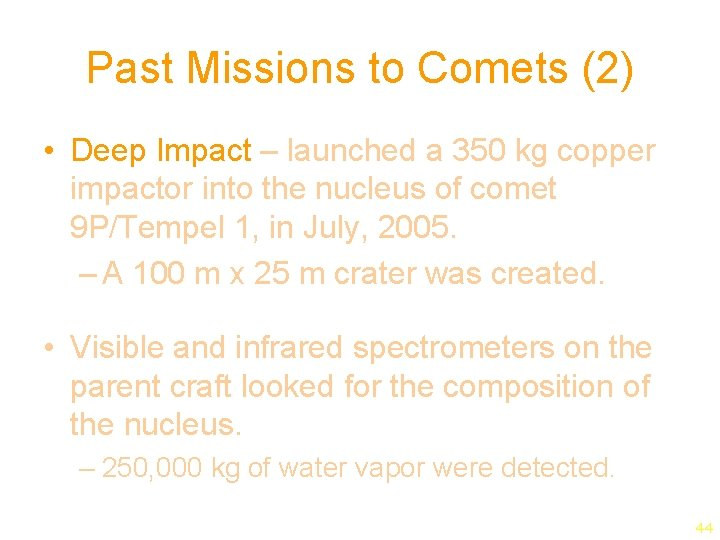 Past Missions to Comets (2) • Deep Impact – launched a 350 kg copper