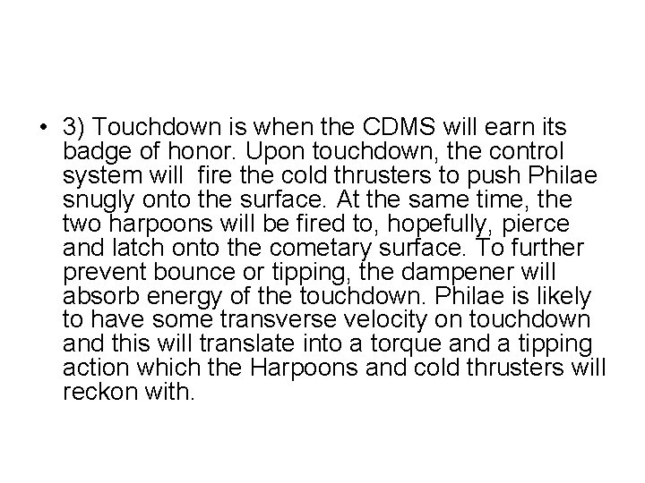 • 3) Touchdown is when the CDMS will earn its badge of honor.