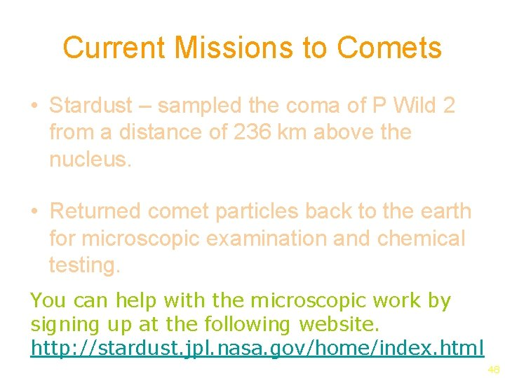 Current Missions to Comets • Stardust – sampled the coma of P Wild 2