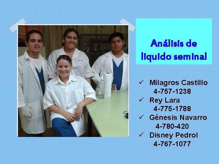 Análisis de liquido seminal ü Milagros Castillo 4 -757 -1238 ü Rey Lara 4