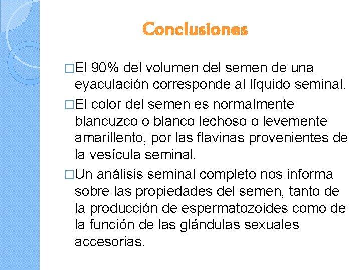 Conclusiones �El 90% del volumen del semen de una eyaculación corresponde al líquido seminal.