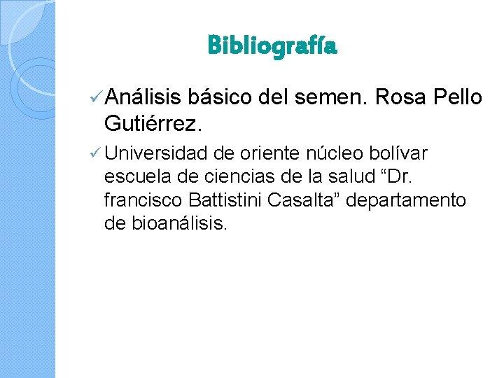 Bibliografía ü Análisis básico del semen. Rosa Pello Gutiérrez. ü Universidad de oriente núcleo