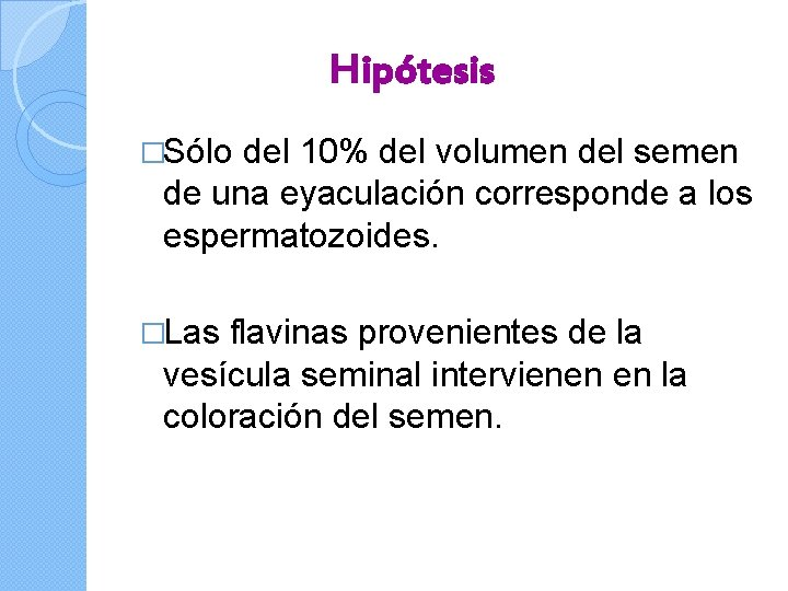 Hipótesis �Sólo del 10% del volumen del semen de una eyaculación corresponde a los