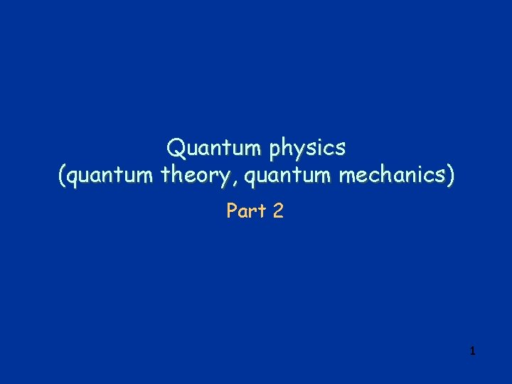 Quantum physics (quantum theory, quantum mechanics) Part 2 1