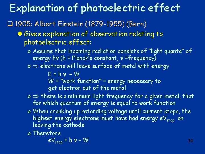 Explanation of photoelectric effect q 1905: Albert Einstein (1879 -1955) (Bern) l Gives explanation