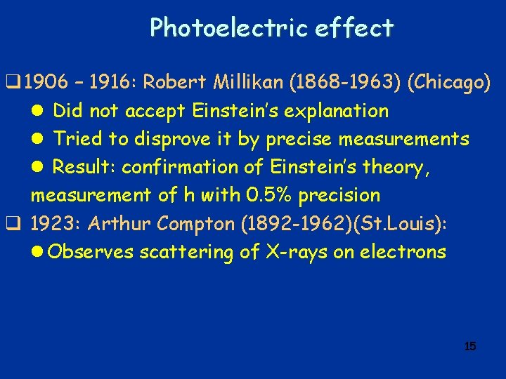 Photoelectric effect q 1906 – 1916: Robert Millikan (1868 -1963) (Chicago) l Did not