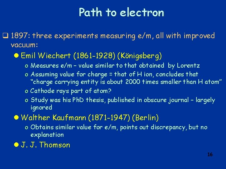 Path to electron q 1897: three experiments measuring e/m, all with improved vacuum: l