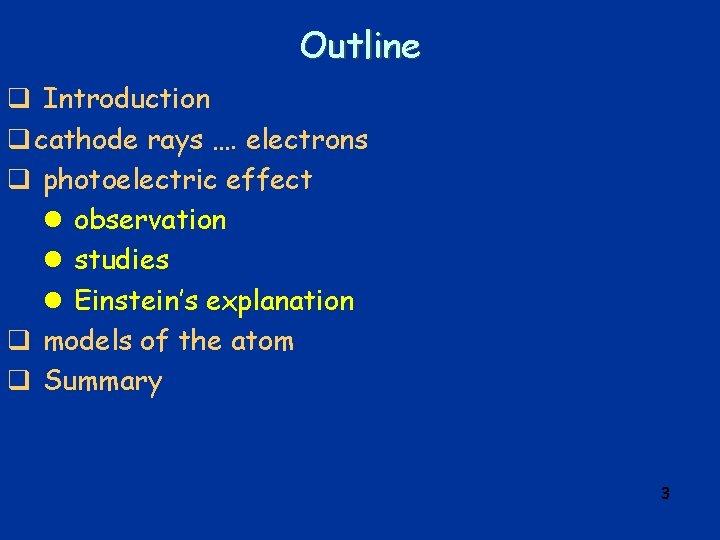 Outline q Introduction q cathode rays …. electrons q photoelectric effect l observation l