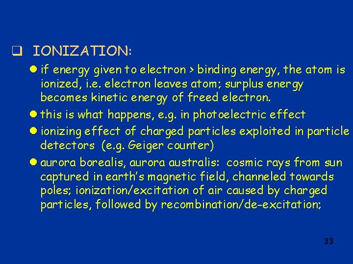 q IONIZATION: l if energy given to electron > binding energy, the atom is