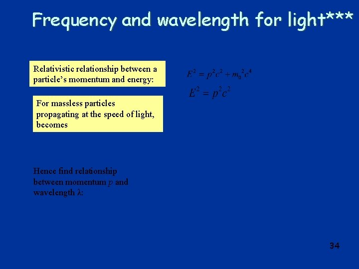 Frequency and wavelength for light*** Relativistic relationship between a particle's momentum and energy: For