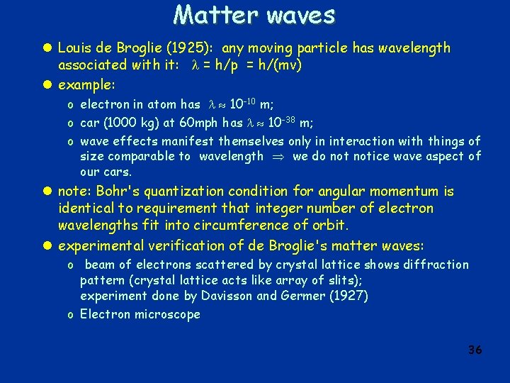 Matter waves l Louis de Broglie (1925): any moving particle has wavelength associated with