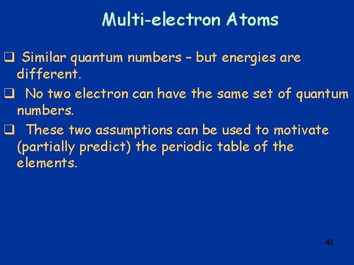 Multi-electron Atoms q Similar quantum numbers – but energies are different. q No two
