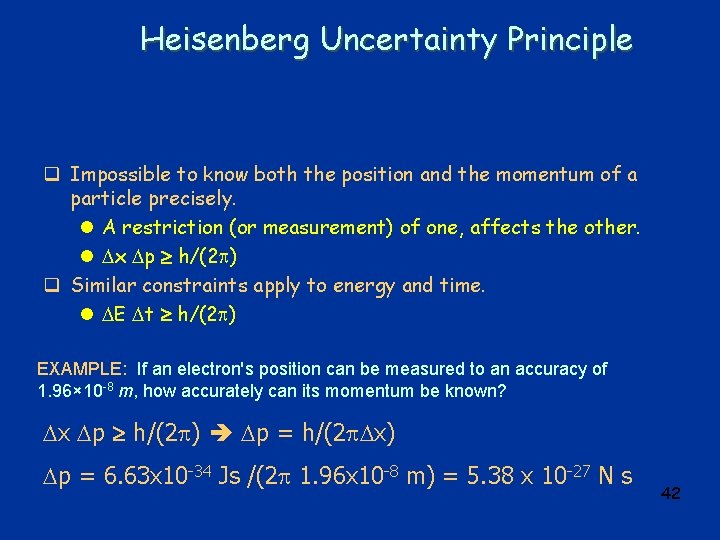 Heisenberg Uncertainty Principle q Impossible to know both the position and the momentum of