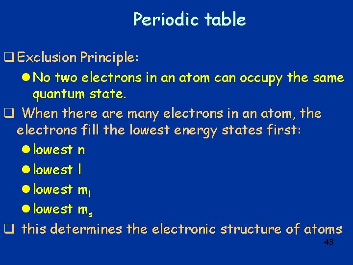 Periodic table q Exclusion Principle: l No two electrons in an atom can occupy
