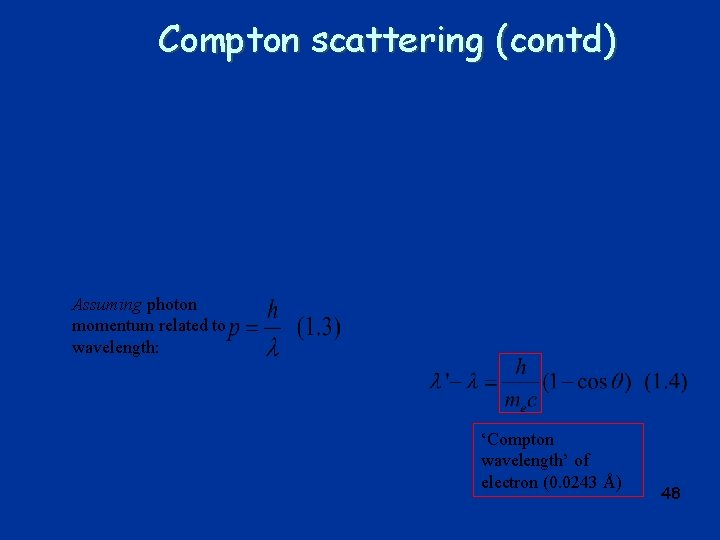 Compton scattering (contd) Assuming photon momentum related to wavelength: 'Compton wavelength' of electron (0.