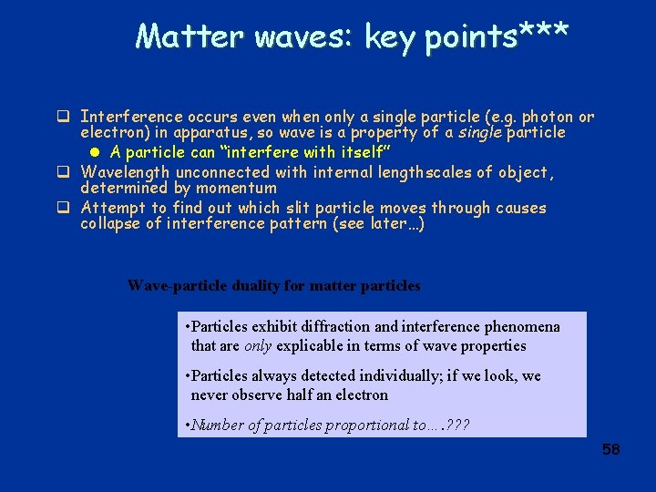 Matter waves: key points*** q Interference occurs even when only a single particle (e.