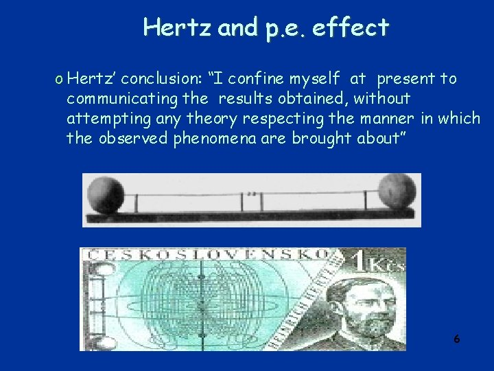 "Hertz and p. e. effect o Hertz' conclusion: ""I confine myself at present to"