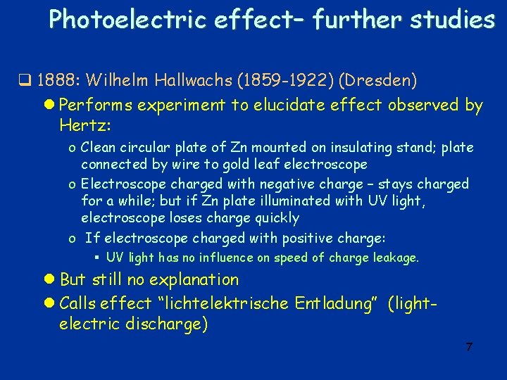 Photoelectric effect– further studies q 1888: Wilhelm Hallwachs (1859 -1922) (Dresden) l Performs experiment