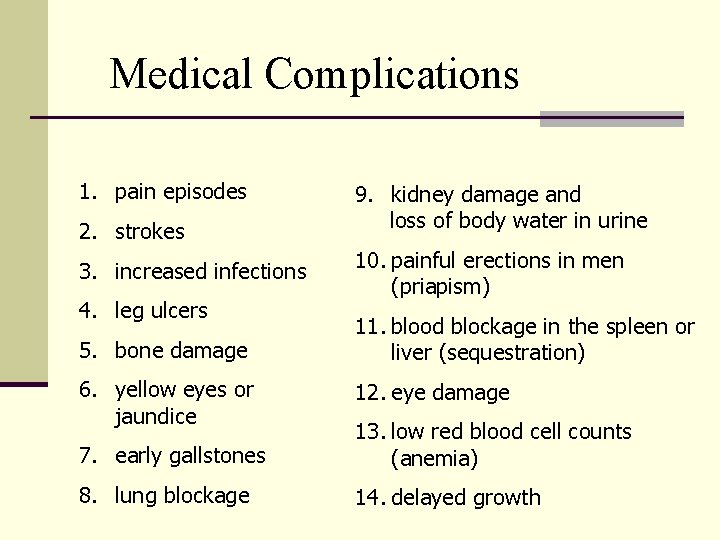 Medical Complications 1. pain episodes 2. strokes 3. increased infections 4. leg ulcers 9.
