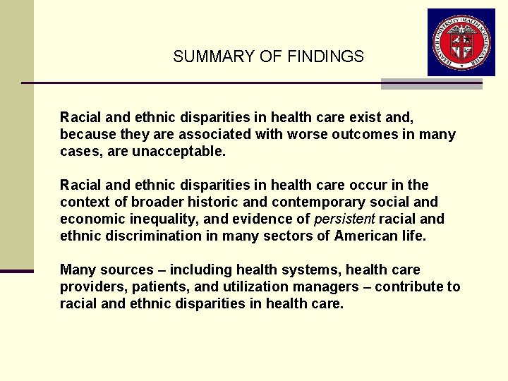 SUMMARY OF FINDINGS Racial and ethnic disparities in health care exist and, because they