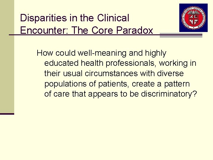 Disparities in the Clinical Encounter: The Core Paradox How could well-meaning and highly educated