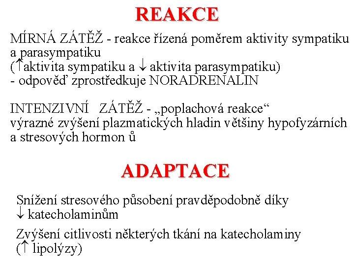 REAKCE MÍRNÁ ZÁTĚŽ - reakce řízená poměrem aktivity sympatiku a parasympatiku ( aktivita sympatiku