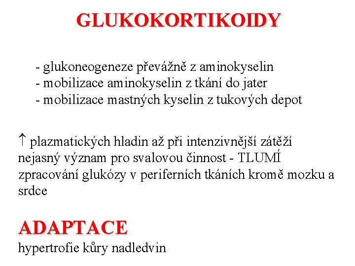 GLUKOKORTIKOIDY - glukoneogeneze převážně z aminokyselin - mobilizace aminokyselin z tkání do jater -