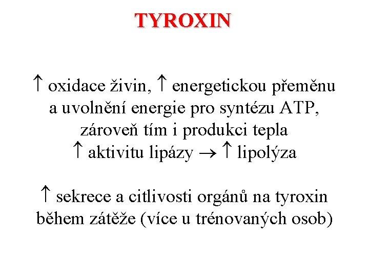 TYROXIN oxidace živin, energetickou přeměnu a uvolnění energie pro syntézu ATP, zároveň tím i