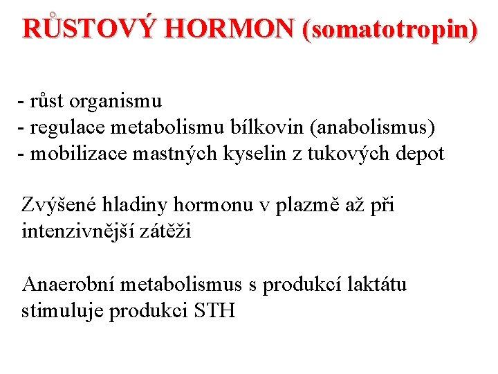 RŮSTOVÝ HORMON (somatotropin) - růst organismu - regulace metabolismu bílkovin (anabolismus) - mobilizace mastných