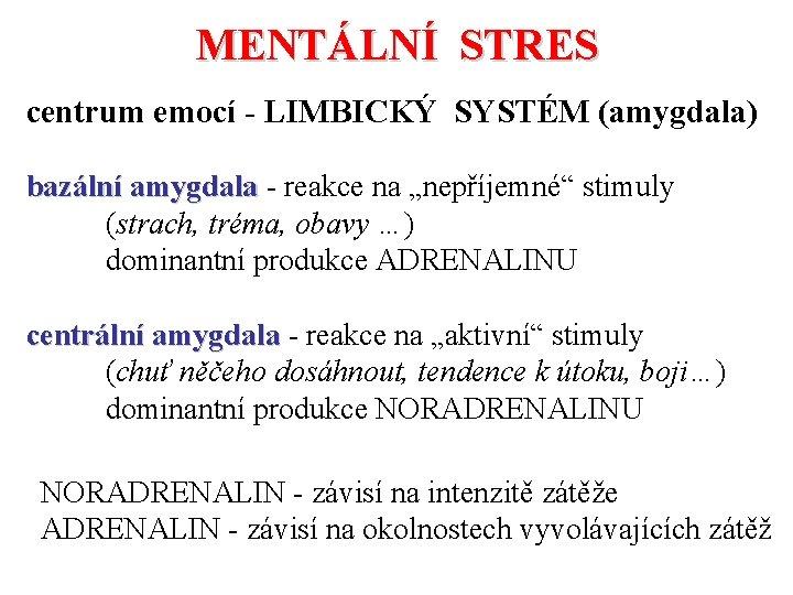 """MENTÁLNÍ STRES centrum emocí - LIMBICKÝ SYSTÉM (amygdala) bazální amygdala - reakce na """"nepříjemné"""""""