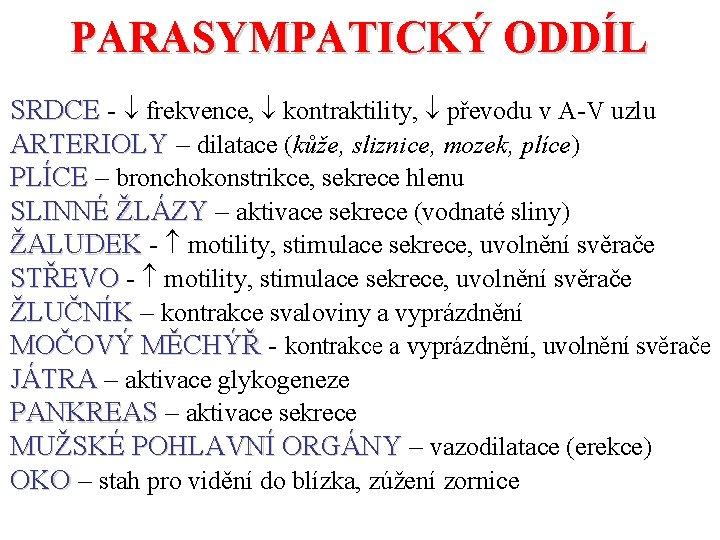 PARASYMPATICKÝ ODDÍL SRDCE - frekvence, kontraktility, převodu v A-V uzlu ARTERIOLY – dilatace (kůže,