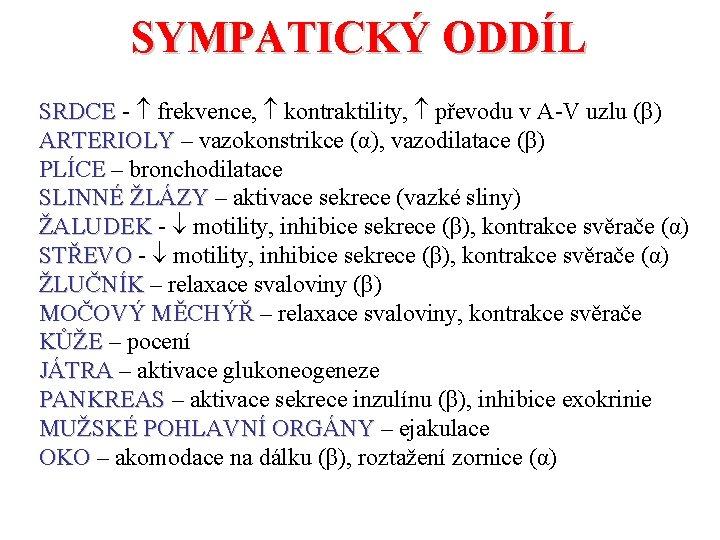 SYMPATICKÝ ODDÍL SRDCE - frekvence, kontraktility, převodu v A-V uzlu (β) ARTERIOLY – vazokonstrikce