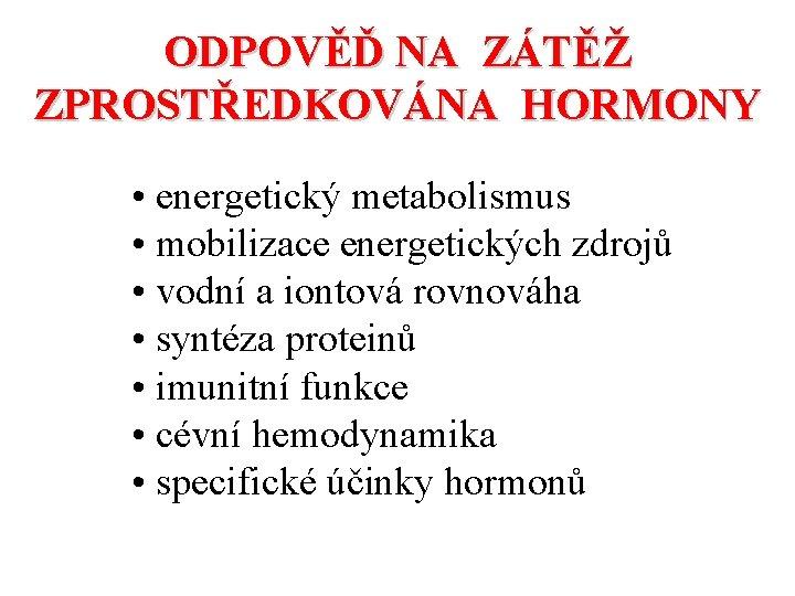 ODPOVĚĎ NA ZÁTĚŽ ZPROSTŘEDKOVÁNA HORMONY • energetický metabolismus • mobilizace energetických zdrojů • vodní