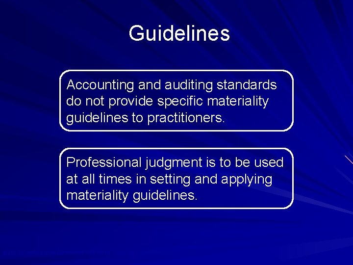 Guidelines Accounting and auditing standards do not provide specific materiality guidelines to practitioners. Professional