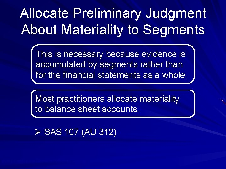 Allocate Preliminary Judgment About Materiality to Segments This is necessary because evidence is accumulated