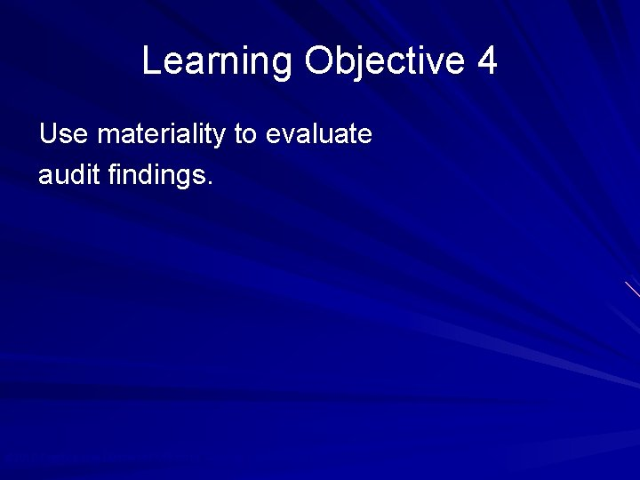 Learning Objective 4 Use materiality to evaluate audit findings. © 2010 Prentice Hall Business