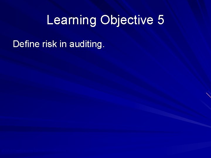 Learning Objective 5 Define risk in auditing. © 2010 Prentice Hall Business Publishing, Auditing