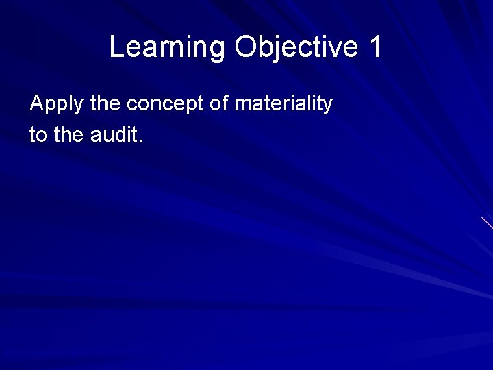 Learning Objective 1 Apply the concept of materiality to the audit. © 2010 Prentice