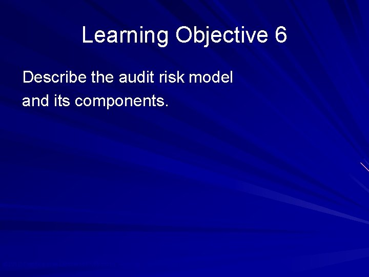 Learning Objective 6 Describe the audit risk model and its components. © 2010 Prentice