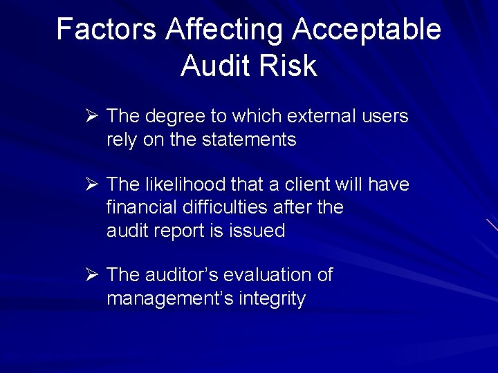 Factors Affecting Acceptable Audit Risk Ø The degree to which external users rely on