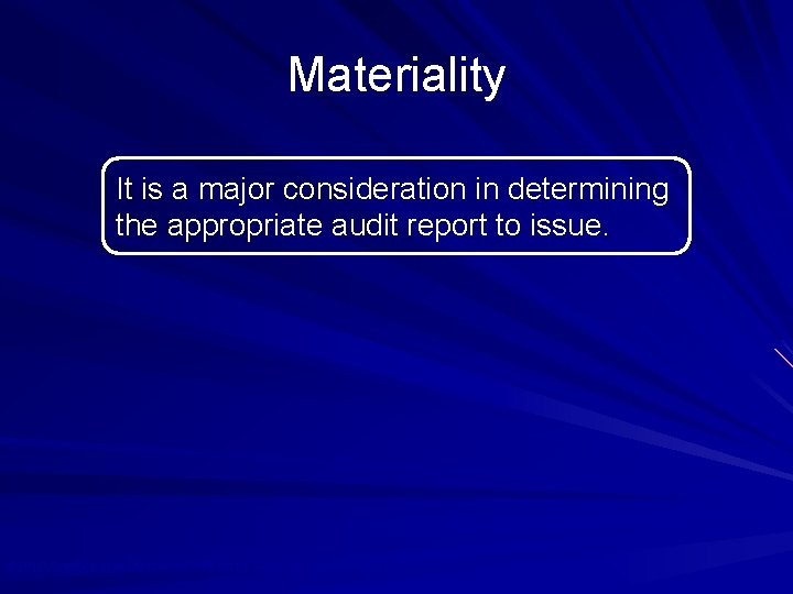 Materiality It is a major consideration in determining the appropriate audit report to issue.