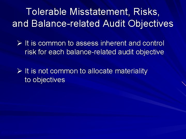 Tolerable Misstatement, Risks, and Balance-related Audit Objectives Ø It is common to assess inherent