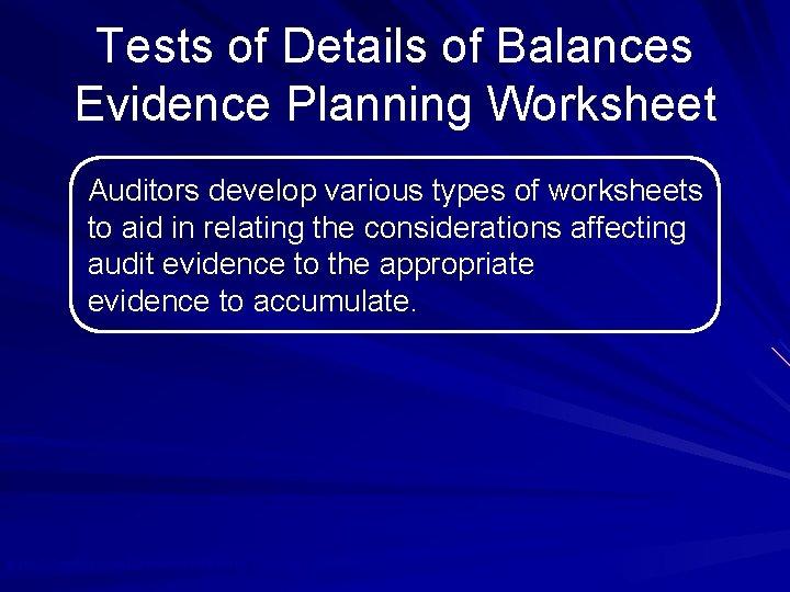 Tests of Details of Balances Evidence Planning Worksheet Auditors develop various types of worksheets