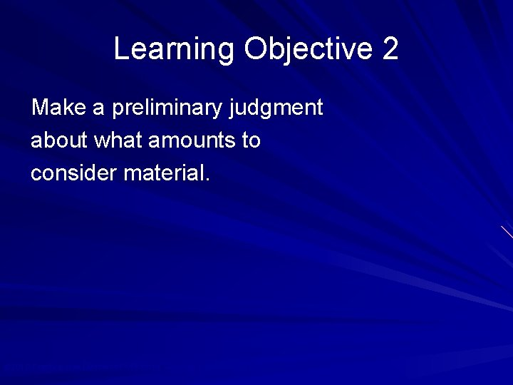 Learning Objective 2 Make a preliminary judgment about what amounts to consider material. ©